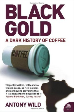 Black Gold: The Dark History of Coffee - Anthony Wild