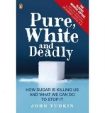 Pure, White and Deadly: How Sugar is Killing Us - John Yudkin