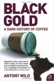 Black Gold: The Dark History of Coffee - Anthony Wild